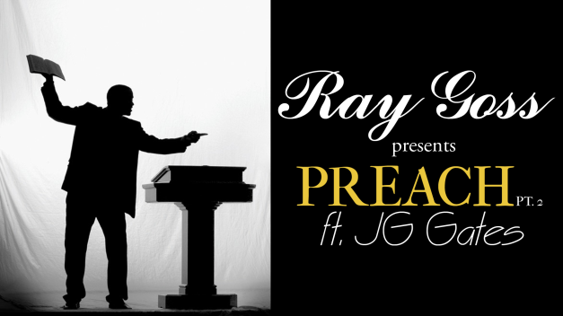 Ray Goss Ft Jggates Preach Pt2 Video Raygoss
